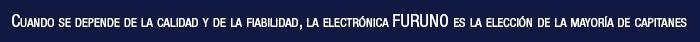 Cuando se depende de la calidad y de la fiabilidad, la electrónica FURUNO es la elección de la mayoría de capitanes