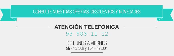 ¡Consulte nuestras ofertas, descuentos y novedades!   Atención telefónica de lunes a viernes             de 9h a 13:30h y de 15h a 17:30h